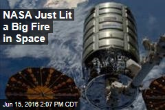 NASA Just Lit a Big Fire in Space