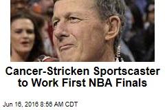 Cancer-Stricken Sportscaster to Work First NBA Finals