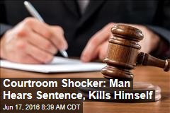 Courtroom Shocker: Man Hears Sentence, Kills Himself