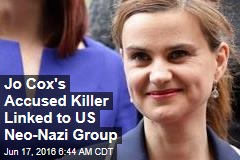 Jo Cox's Accused Killer Linked to US Neo-Nazi Group