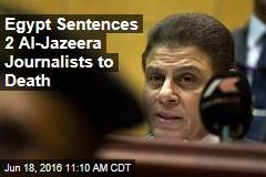 Egypt Sentences 2 Al-Jazeera Journalists to Death