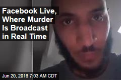 Facebook Live, Where Murder Is Broadcast in Real Time