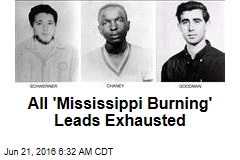 All 'Mississippi Burning' Leads Exhausted