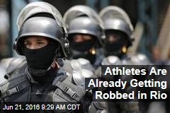 Athletes Are Already Getting Mugged in Rio