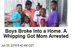 Boys Broke Into a Home. A Whipping Got Mom Arrested