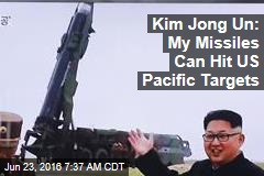 Kim Jong Un: My Missiles Can Hit US Pacific Targets