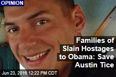 Families of Slain Hostages to Obama: Save Austin Tice
