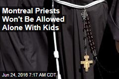 Montreal Priests Won't Be Allowed Alone With Kids