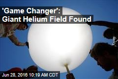 'Game Changer': Giant Helium Field Found in Tanzania