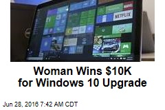 Woman Wins $10K for Windows 10 Upgrade