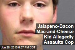 Jalapeno-Bacon Mac-and-Cheese Kid Allegedly Assaults Cop