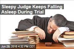 Sleepy Judge Keeps Falling Asleep During Trial
