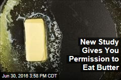 New Study Gives You Permission to Eat Butter