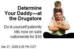 Determine Your Daddy—at the Drugstore