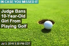 Judge Bans 10-Year-Old Girl From Playing Golf