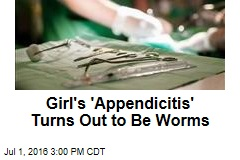 Girl's 'Appendicitis' Turns Out to Be Worms