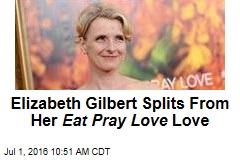Elizabeth Gilbert Splits From Her Eat Pray Love Love
