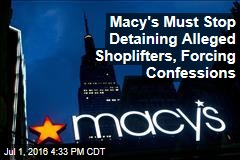 Macy's Must Stop Detaining Alleged Shoplifters, Forcing Confessions