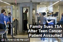 Lawsuit: TSA Agents Assaulted Disabled Teen Cancer Patient