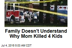 Family Doesn't Understand Why Mom Killed 4 Kids