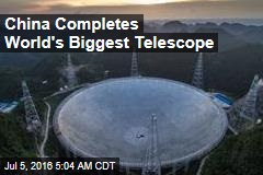 China Completes World's Biggest Telescope