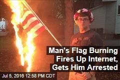 Man's Flag Burning Fires Up Internet, Gets Him Arrested