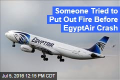 Someone Tried to Put Out Fire Before EgyptAir Crash