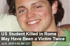 US Student Killed in Rome May Have Been a Victim Twice