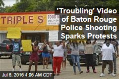 'Troubling' Video of Baton Rouge Police Shooting Sparks Protests