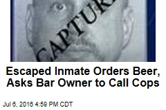 Escaped Inmate Orders Beer, Asks Bar Owner to Call Cops