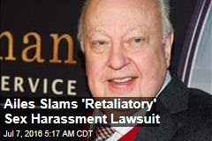 Ailes Slams 'Retaliatory' Sex Harassment Lawsuit