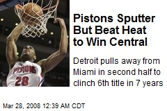 Pistons Sputter But Beat Heat to Win Central