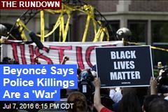 Beyoncé Says Police Killings Are a 'War'