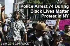 Police Arrest 74 During Black Lives Matter Protest in NY
