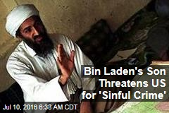 Bin Laden's Son Threatens US for 'Sinful Crime'