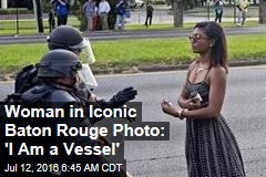 Woman in Iconic Baton Rouge Photo: 'I Am a Vessel'
