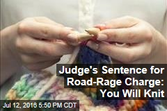 Judge's Sentence for Road-Rage Charge: You Will Knit