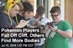 Pokemon Players Fall Off Cliff, Others Find More Bodies