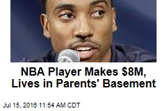 NBA Player Makes $8M, Lives in Parents' Basement