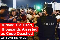 Turkey: 161 Dead, Thousands Arrested as Coup Quashed