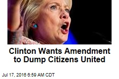 Clinton Wants Amendment to Dump Citizens United