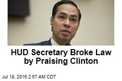 HUD Secretary Broke Law by Praising Clinton