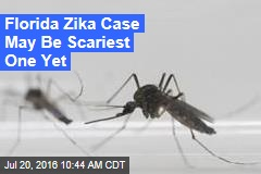 Florida Zika Case May Be Scariest One Yet