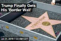 Trump Finally Gets His 'Border Wall'