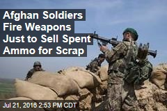 Afghan Soldiers Fire Weapons Just to Sell Spent Ammo for Scrap
