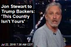 Jon Stewart to Trump Backers: 'This Country Isn't Yours'