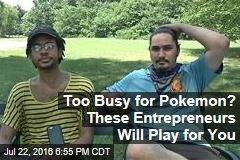Too Busy for Pokemon? These Entrepreneurs Will Play for You