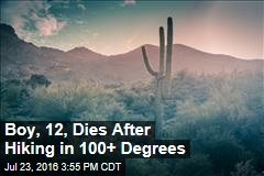 Boy, 12, Dies After Hiking in 100+ Degrees