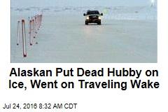 Alaskan Put Dead Hubby on Ice, Went on Traveling Wake