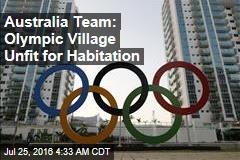 Australia Team: Olympic Village Unfit for Habitation